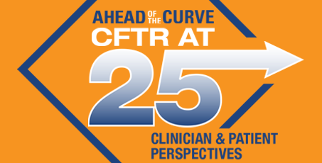 Ahead of the Curve: CFTR at 25 - Clinician & Patient Perspectives