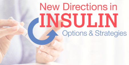 New Directions in Insulin: Options & Strategies