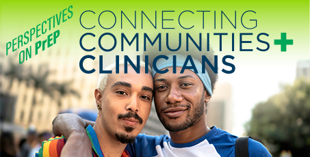 Perspectives on PrEP Connecting Communities and Clinicians